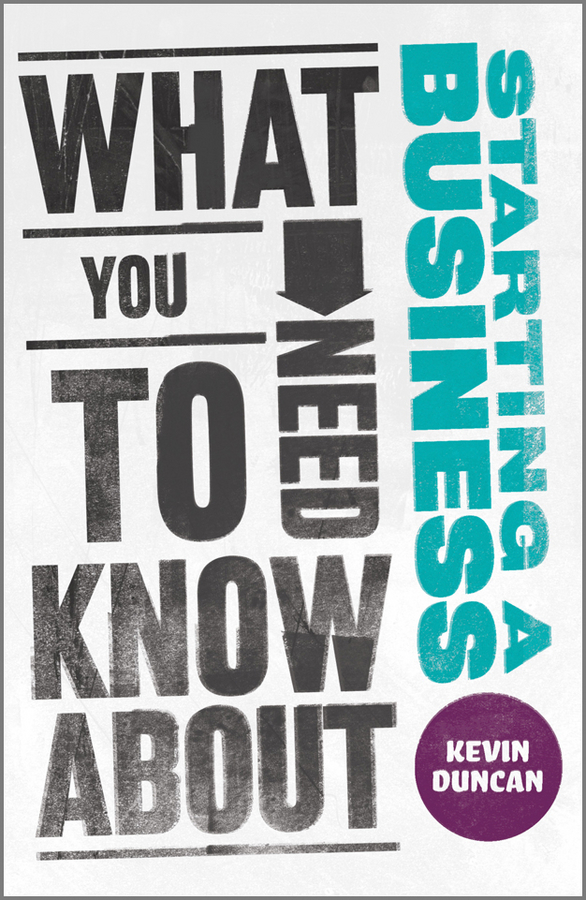 Kevin Duncan What You Need to Know about Starting a Business simon middleton what you need to know about marketing isbn 9781119974581