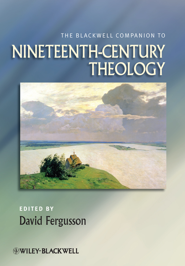 David Fergusson The Blackwell Companion to Nineteenth-Century Theology david fergusson the blackwell companion to nineteenth century theology isbn 9781444319989