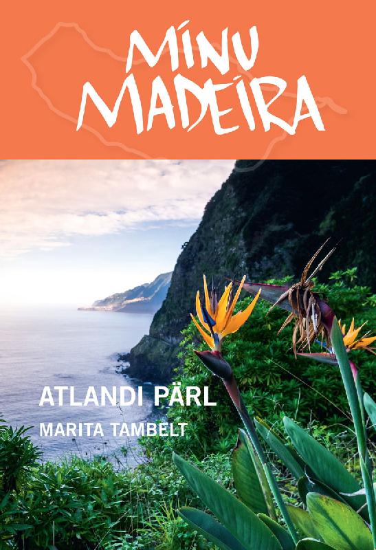 Marita Tambelt Minu Madeira. Atlandi pärl ene timmusk minu kanada