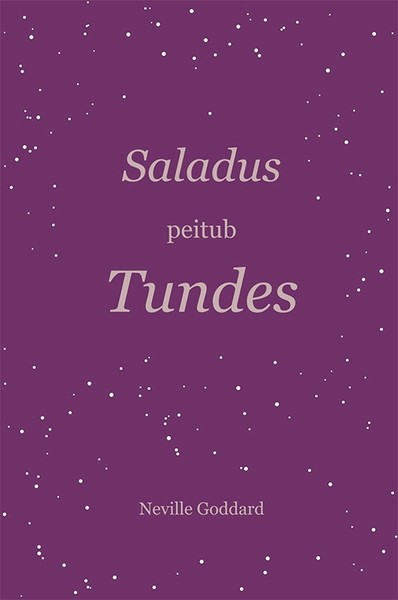 Neville Goddard Saladus peitub tundes mehis heinsaar unistuste tappev kasvamine