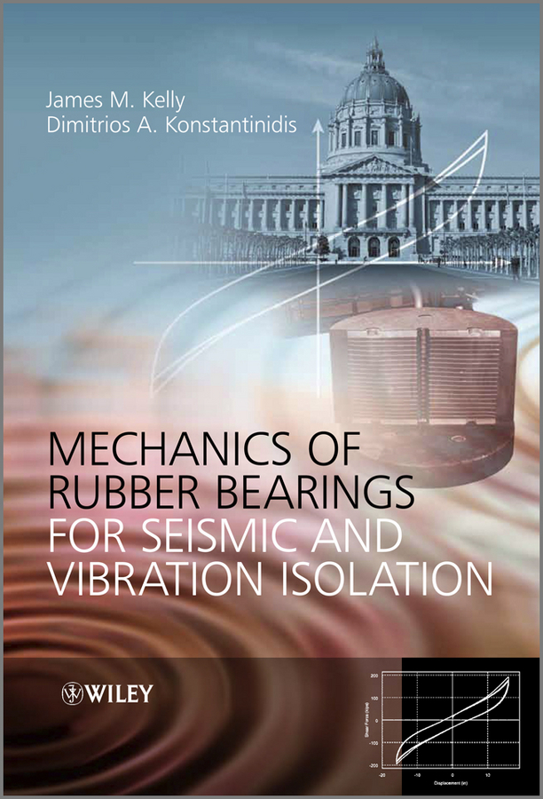Konstantinidis Dimitrios Mechanics of Rubber Bearings for Seismic and Vibration Isolation
