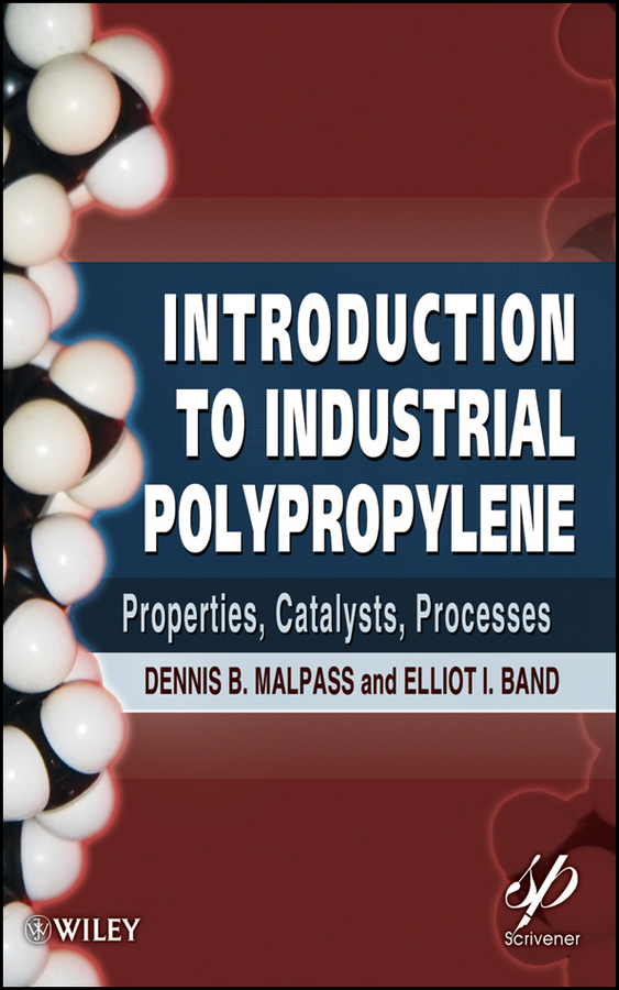 Malpass Dennis B. Introduction to Industrial Polypropylene. Properties, Catalysts Processes polypropylene yarn