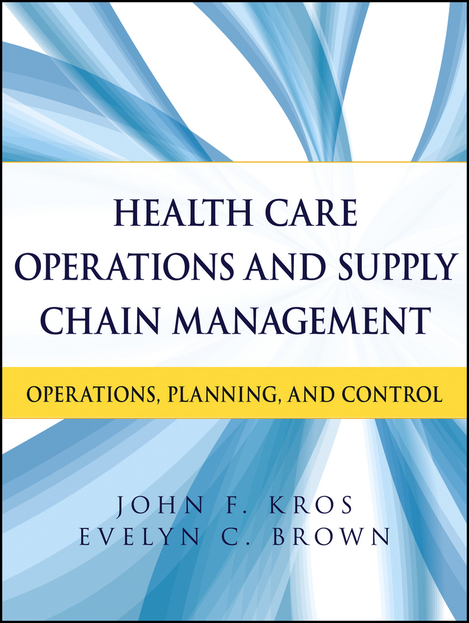 Kros John F. Health Care Operations and Supply Chain Management. Operations, Planning, and Control contemporary supply chain management issues