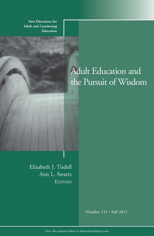 Фото - Tisdell Elizabeth J. Adult Education and the Pursuit of Wisdom. New Directions for Adult and Continuing Education, Number 131 wrigley heide spruck adult civic engagement in adult learning new directions for adult and continuing education number 135