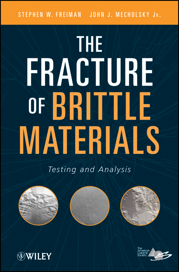 Freiman Stephen The Fracture of Brittle Materials. Testing and Analysis h simmons leslie olin s construction principles materials and methods