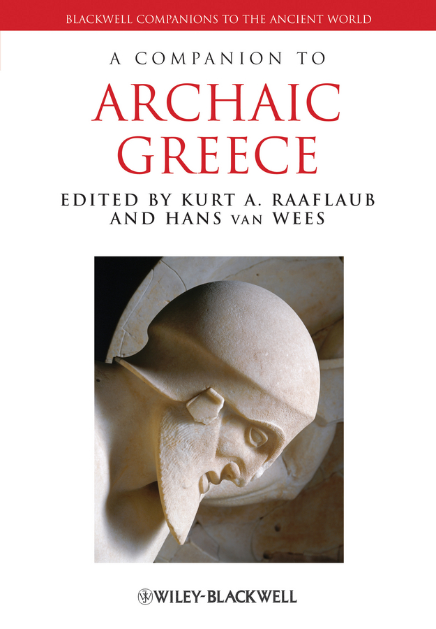 Wees Hans van A Companion to Archaic Greece ryan balot k a companion to greek and roman political thought