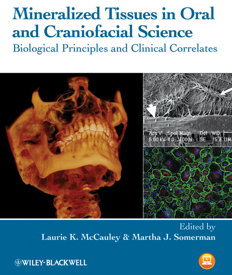 Somerman Martha J. Mineralized Tissues in Oral and Craniofacial Science. Biological Principles and Clinical Correlates