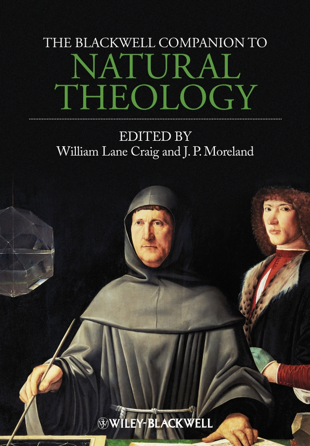 Moreland J. P. The Blackwell Companion to Natural Theology david fergusson the blackwell companion to nineteenth century theology isbn 9781444319989