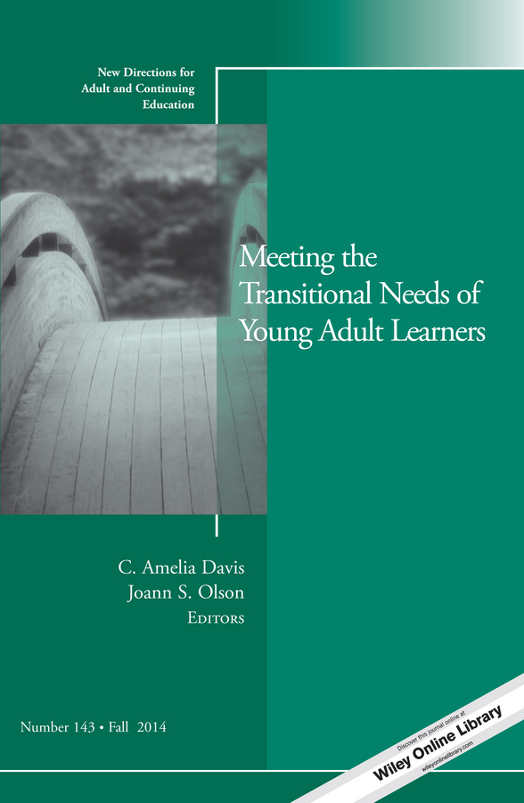 Olson Joann S. Meeting the Transitional Needs of Young Adult Learners. New Directions for Adult and Continuing Education, Number 143
