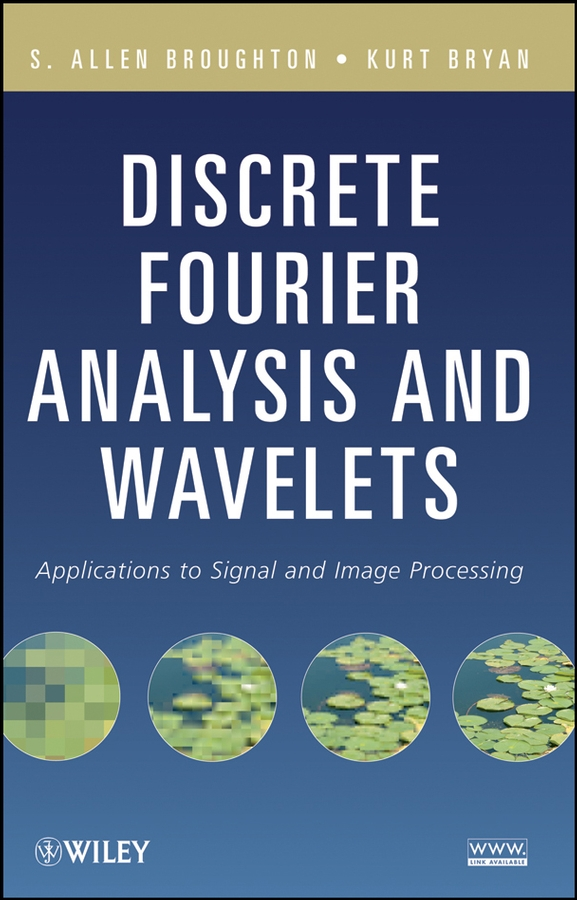 Broughton S. Allen Discrete Fourier Analysis and Wavelets. Applications to Signal and Image Processing donald reay s digital signal processing and applications with the omap l138 experimenter