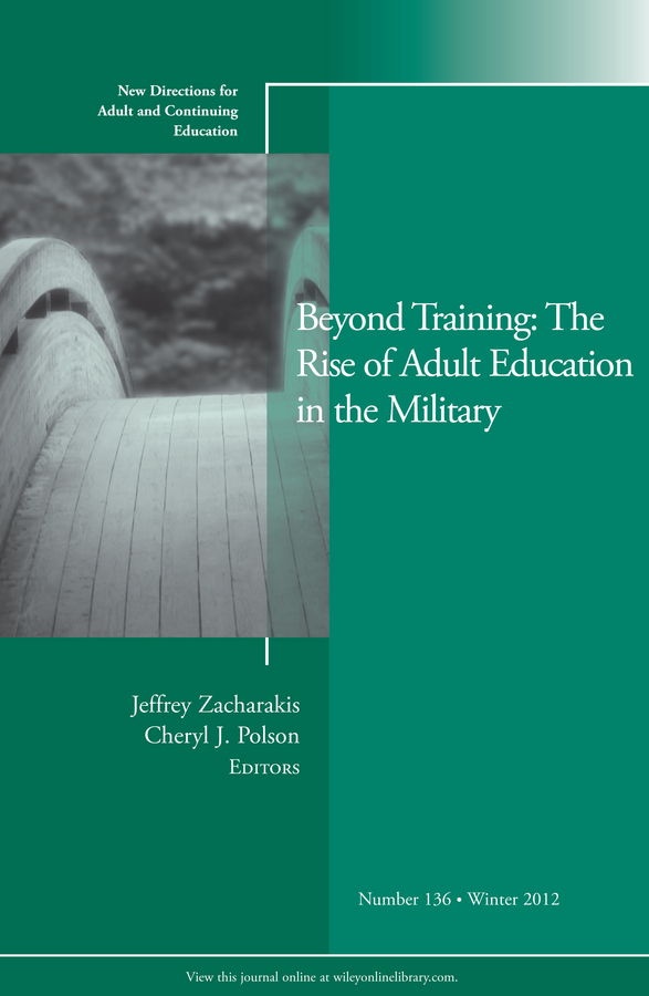 Фото - Polson Cheryl Beyond Training: The Rise of Adult Education in the Military. New Directions for Adult and Continuing Education, Number 136 wrigley heide spruck adult civic engagement in adult learning new directions for adult and continuing education number 135