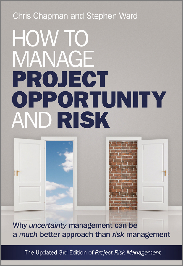Chapman Chris How to Manage Project Opportunity and Risk. Why Uncertainty Management can be a Much Better Approach than Risk Management professor caers jef modeling uncertainty in the earth sciences