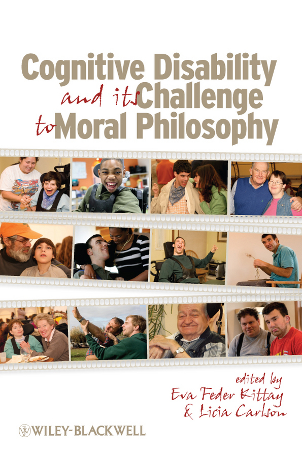 Carlson Licia Cognitive Disability and Its Challenge to Moral Philosophy disability