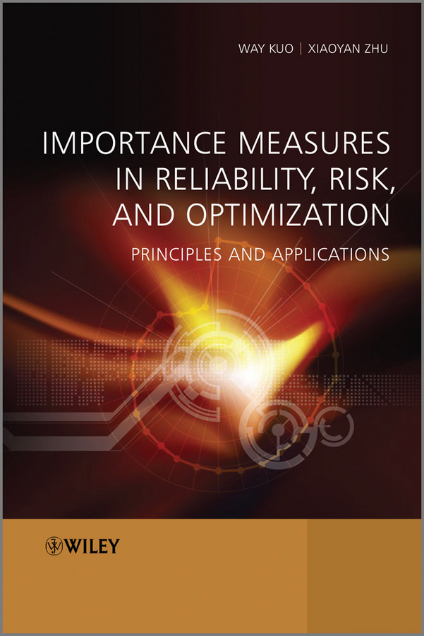 Kuo Way Importance Measures in Reliability, Risk, and Optimization. Principles and Applications mccormick norman j risk and safety analysis of nuclear systems