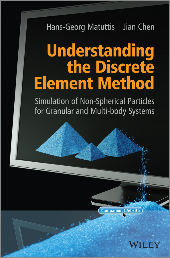 Chen Jian Understanding the Discrete Element Method. Simulation of Non-Spherical Particles for Granular and Multi-body Systems hamid hasanzadeh afrouzi kurosh sedighi and mousa farhaid particles transport modeling by lattice boltzmann method
