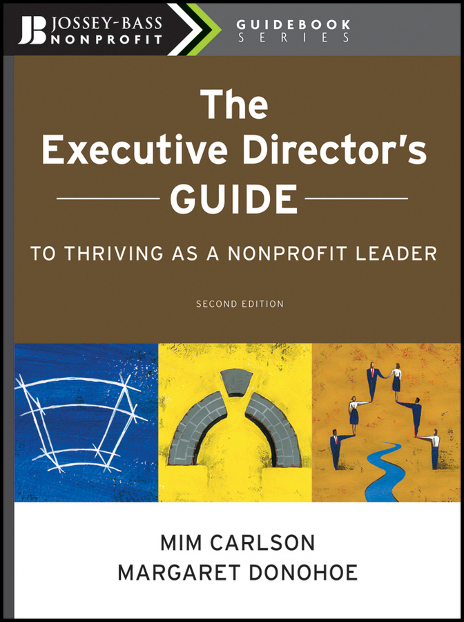 Carlson Mim The Executive Director's Guide to Thriving as a Nonprofit Leader boardsource the nonprofit board answer book a practical guide for board members and chief executives