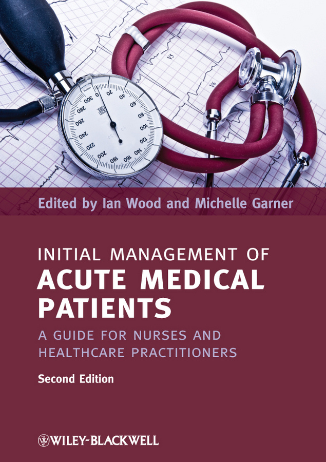Garner Michelle Initial Management of Acute Medical Patients. A Guide for Nurses and Healthcare Practitioners a maze of death