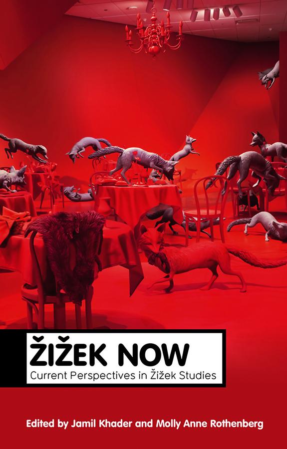 Khader Jamil Zizek Now. Current Perspectives in Zizek Studies