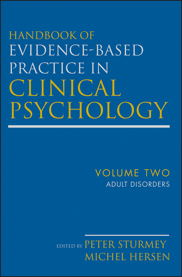 Hersen Michel Handbook of Evidence-Based Practice in Clinical Psychology, Adult Disorders kent bridie clinical context for evidence based practice