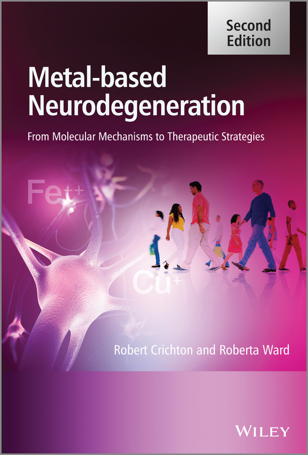 Crichton Robert Metal-Based Neurodegeneration. From Molecular Mechanisms to Therapeutic Strategies
