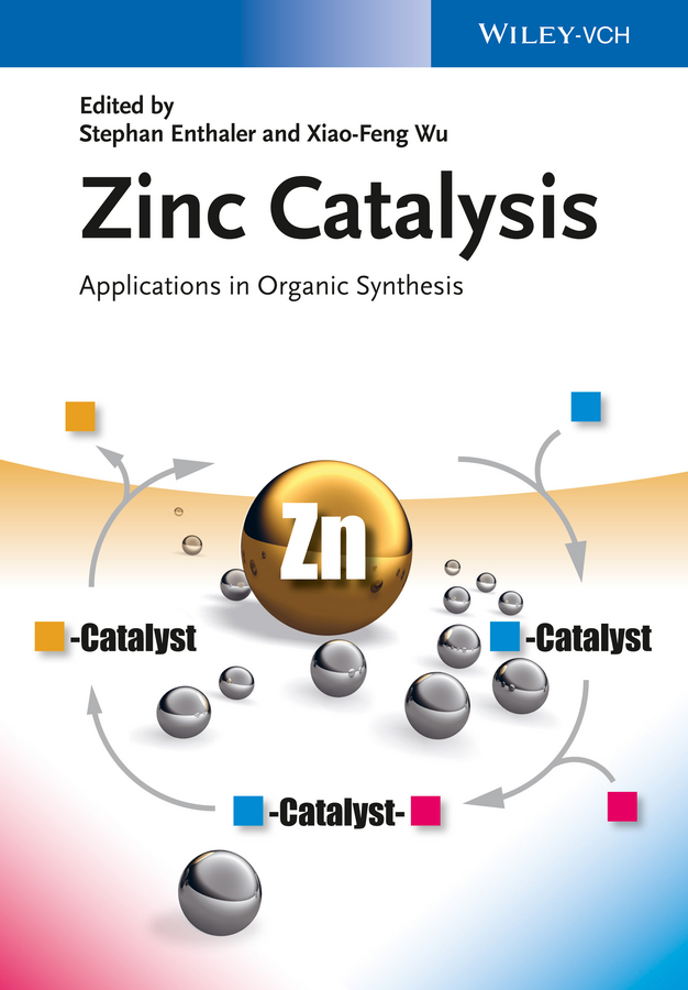 Wu Xiao-Feng Zinc Catalysis. Applications in Organic Synthesis blanchard nicolas copper mediated cross coupling reactions