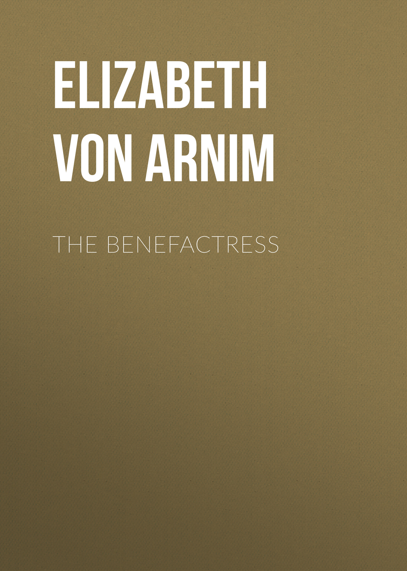 Elizabeth von Arnim The Benefactress цена 2017