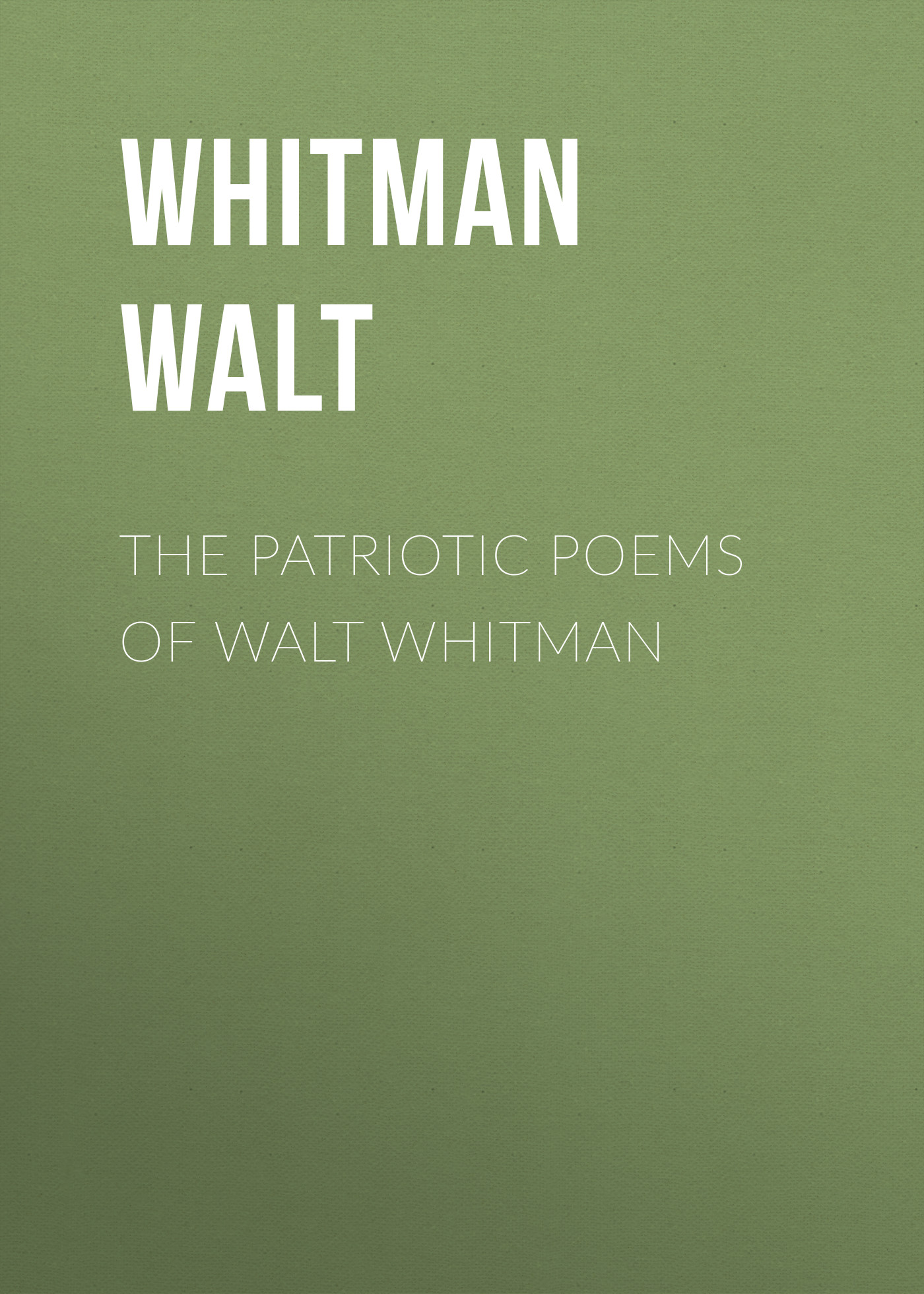 Уолт Уитмен The Patriotic Poems of Walt Whitman national patriotic culture