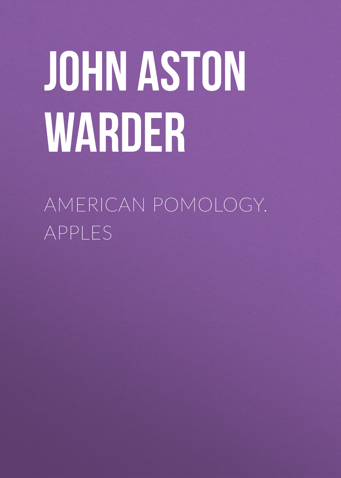 John Aston Warder American Pomology. Apples