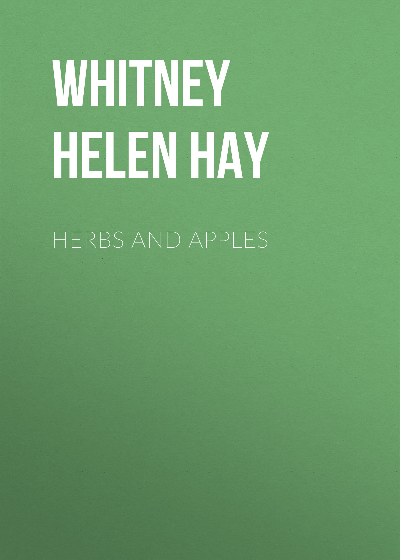 Whitney Helen Hay Herbs and Apples whitney helen hay some verses