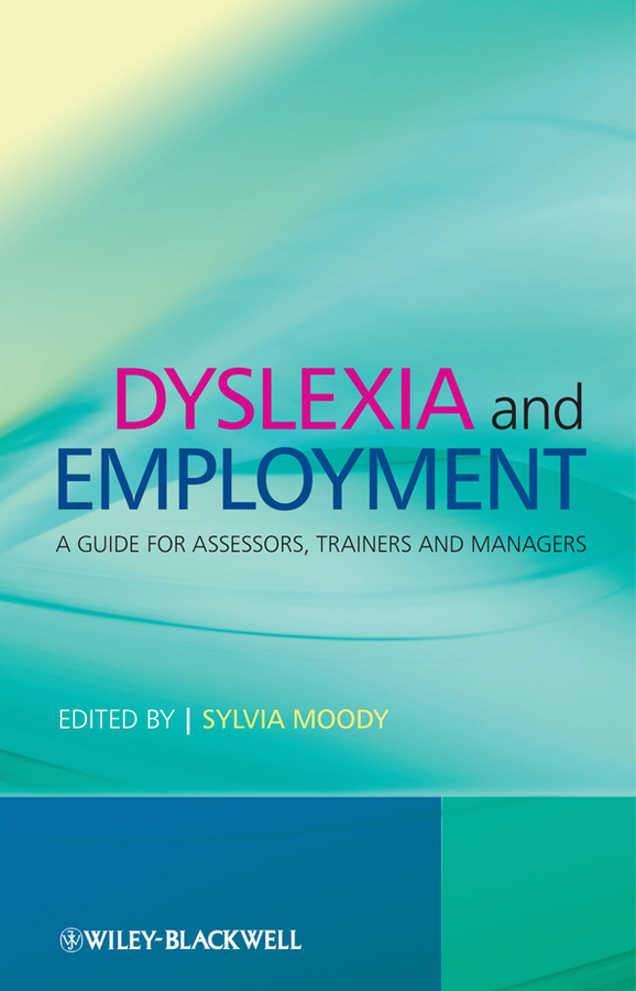 Sylvia Moody Dyslexia and Employment. A Guide for Assessors, Trainers and Managers