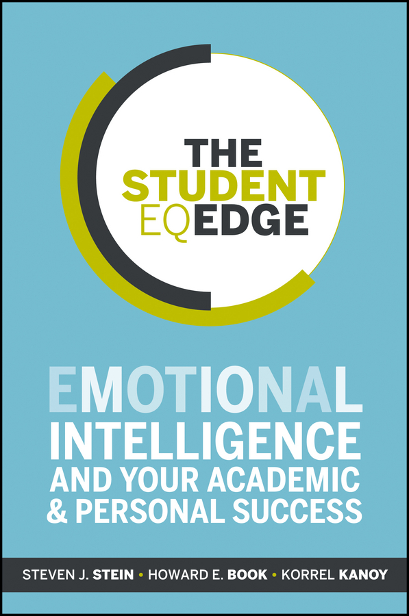 Korrel Kanoy The Student EQ Edge. Emotional Intelligence and Your Academic and Personal Success diana giddon unequaled tips for building a successful career through emotional intelligence isbn 9781119246084
