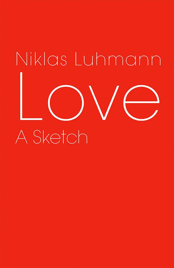 Niklas Luhmann Love. A Sketch