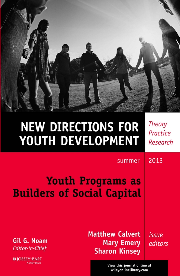 Matthew Calvert Youth Programs as Builders of Social Capital. New Directions for Youth Development, Number 138