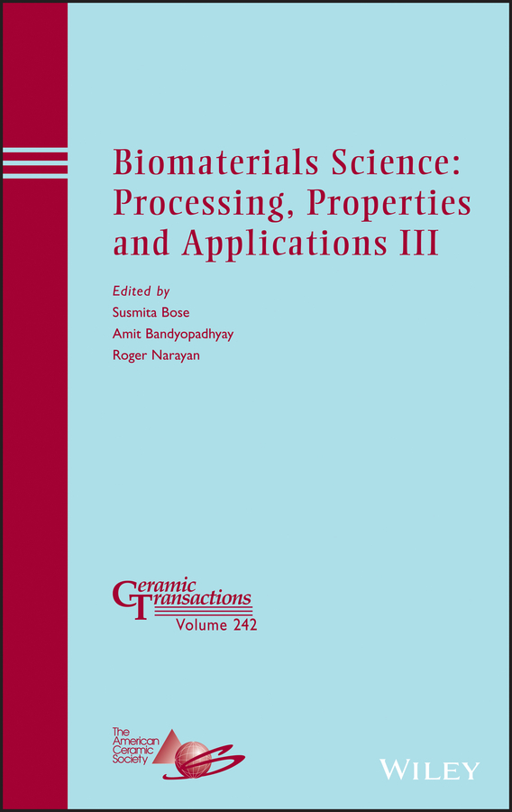 Amit Bandyopadhyay Biomaterials Science. Processing, Properties and Applications III amit bandyopadhyay biomaterials science processing properties and applications ii