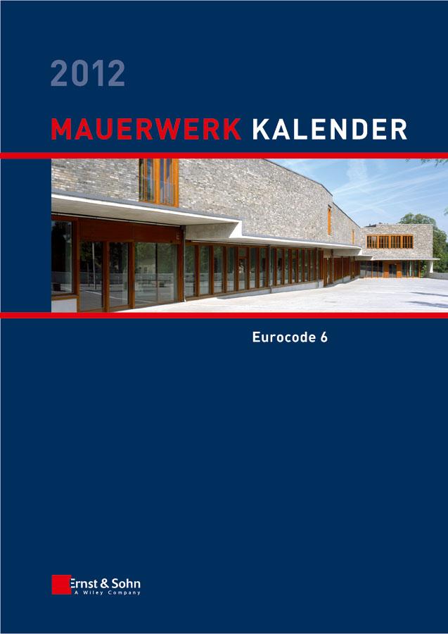 Wolfram Jäger Mauerwerk Kalender 2012. Schwerpunkt - Eurocode 6 ulrike kuhlmann stahlbau kalender 2011 schwerpunkte eurocode 3 grundnorm verbindungen