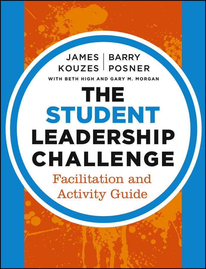 James M. Kouzes The Student Leadership Challenge. Facilitation and Activity Guide james m kouzes the five practices of exemplary leadership asia