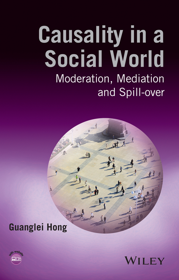 Guanglei Hong Causality in a Social World. Moderation, Mediation and Spill-over heterogeneity in matching grant effects