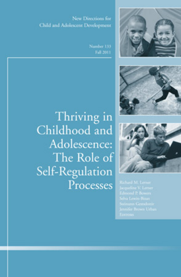 Selva Lewin-Bizan Thriving in Childhood and Adolescence: The Role of Self Regulation Processes. New Directions for Child and Adolescent Development, Number 133 new directions 30
