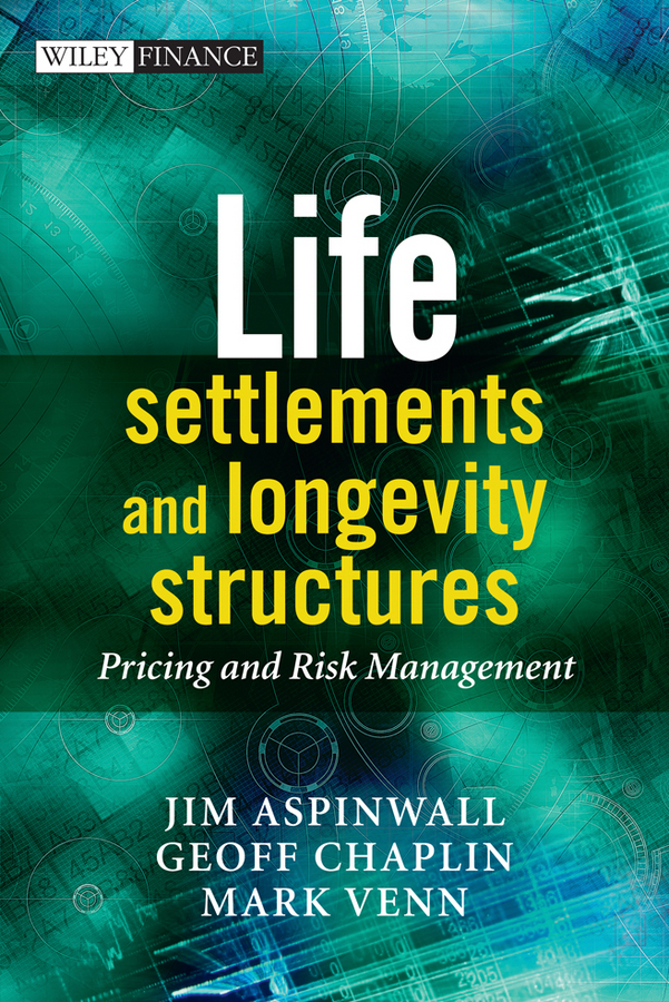 Фото - Jim Aspinwall Life Settlements and Longevity Structures. Pricing and Risk Management allen j flitcraft life insurance agents vade mecum setting forth the risks assumed and benefits guaranteed by the life insurance companies etc volume 21