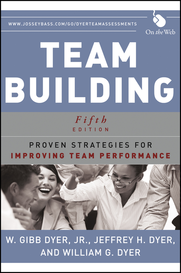 W. Dyer Gibb Team Building. Proven Strategies for Improving Team Performance team building and performance of employees in organizations