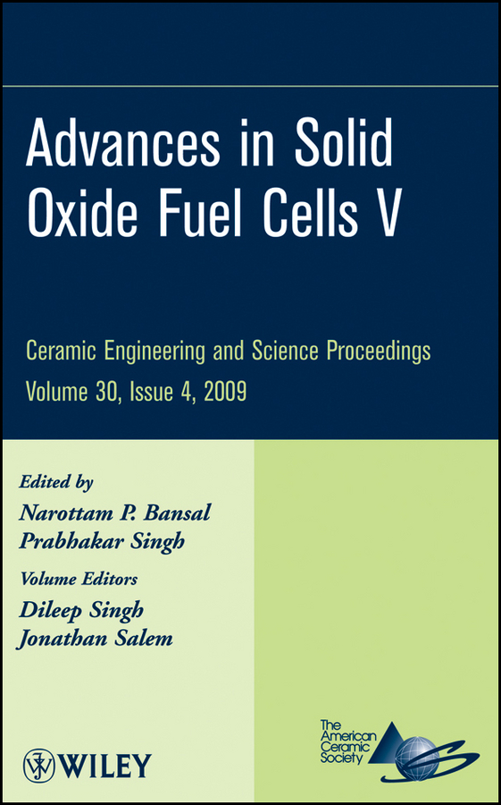 Prabhakar Singh Advances in Solid Oxide Fuel Cells V vladimir bagotsky s fuel cells problems and solutions