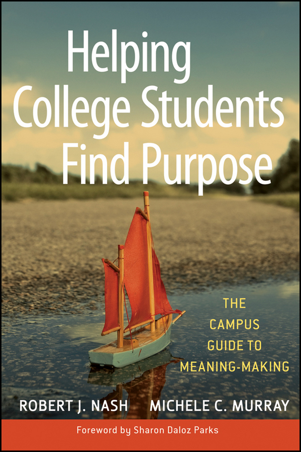 Sharon Parks Daloz Helping College Students Find Purpose. The Campus Guide to Meaning-Making rhodes terrel general education essentials a guide for college faculty isbn 9781118329535