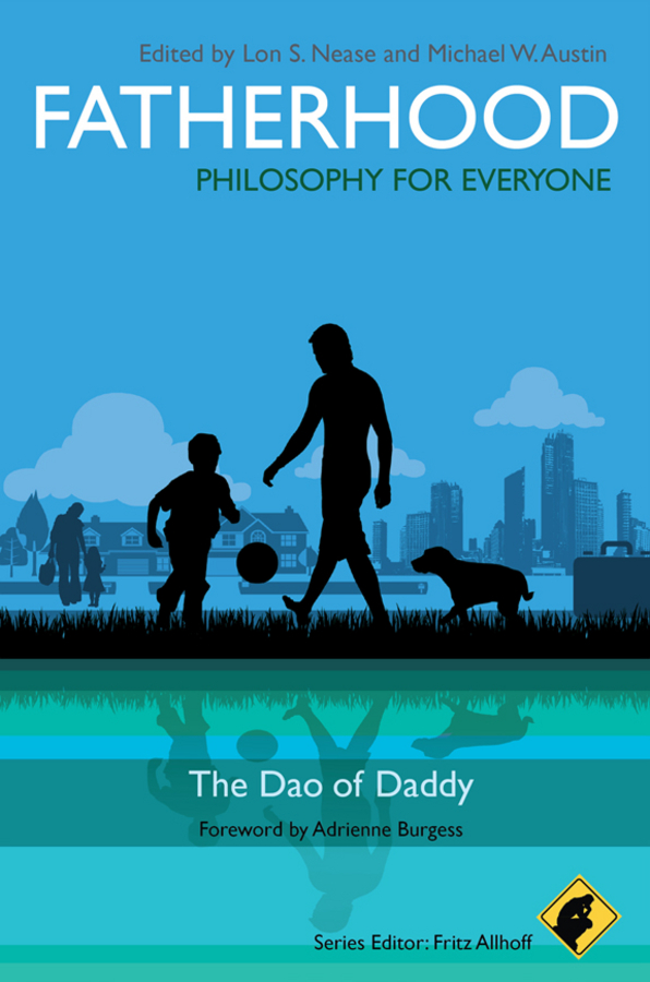 Fritz Allhoff Fatherhood - Philosophy for Everyone. The Dao of Daddy french hugh m changing cold environments a canadian perspective isbn 9781119950165