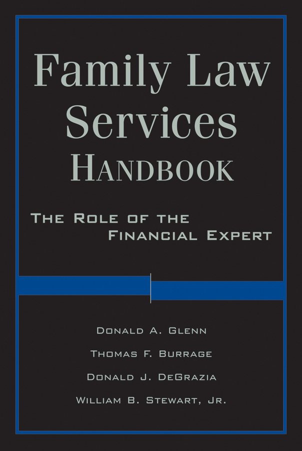 William Stewart Family Law Services Handbook. The Role of the Financial Expert accounting principles for lawyers law practitioner series