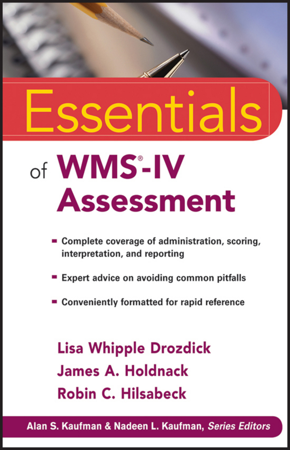 Lisa Drozdick W. Essentials of WMS-IV Assessment blaise amendolace essentials of mcmi iv assessment