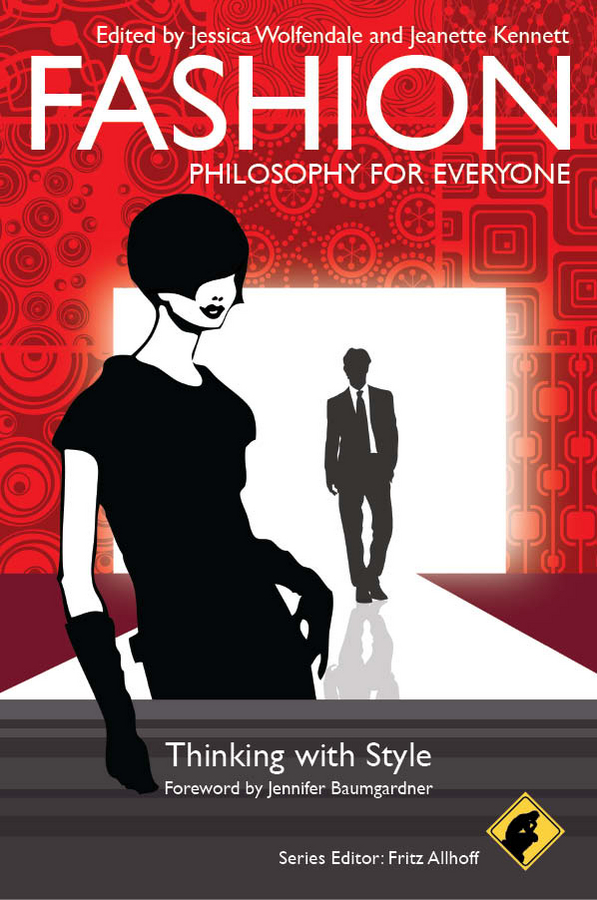 Fritz Allhoff Fashion - Philosophy for Everyone. Thinking with Style fritz allhoff coffee philosophy for everyone grounds for debate