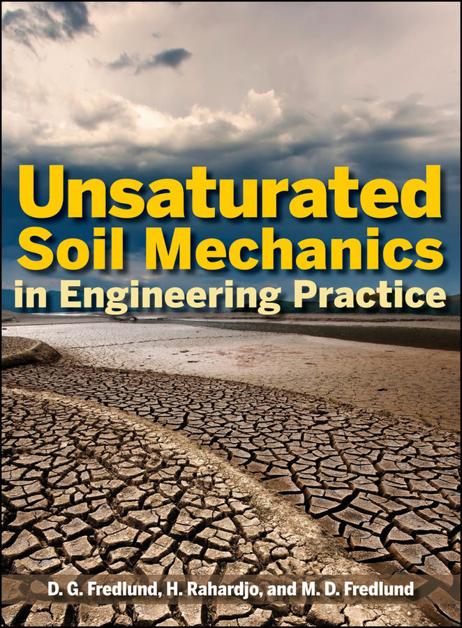Hendry Rahardjo Unsaturated Soil Mechanics in Engineering Practice soil mechanics and foundations