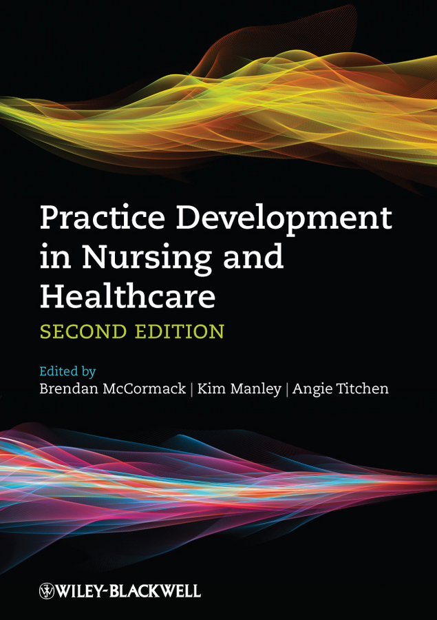 Brendan McCormack Practice Development in Nursing and Healthcare brendan mccormack person centred practice in nursing and health care theory and practice
