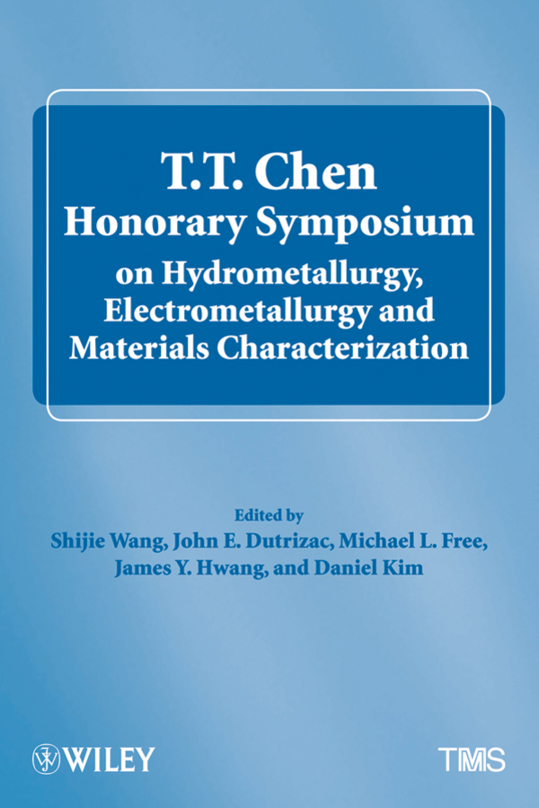 Michael L. Free T.T. Chen Honorary Symposium on Hydrometallurgy, Electrometallurgy and Materials Characterization proceedings of the pathological society of philadelphia