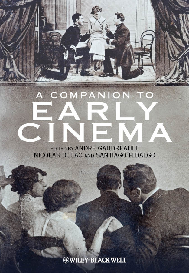 Andre Gaudreault A Companion to Early Cinema